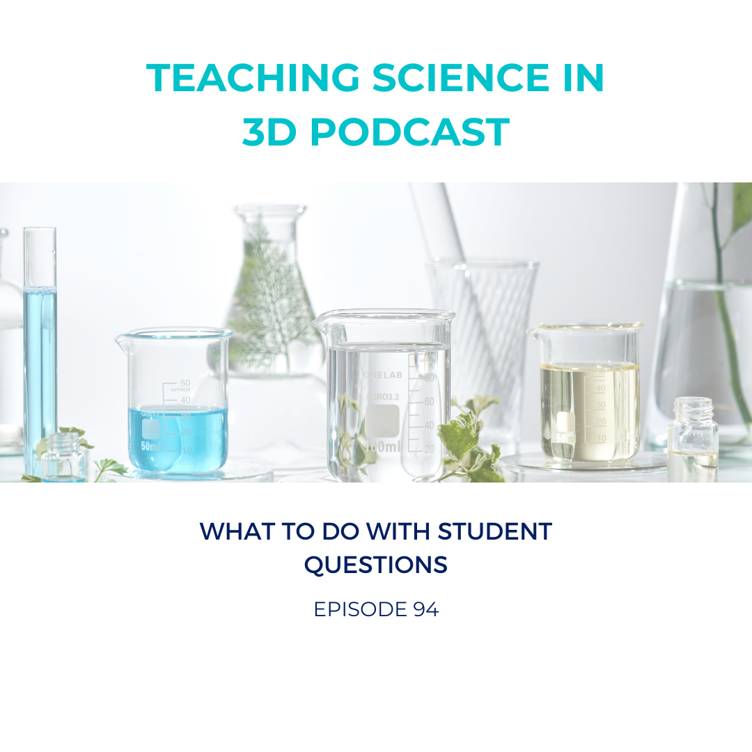 Various glassware filled with turquoise colored and clear liquid. Text: Teaching Science in 3D Podcast. What to do with student questions, episode 94